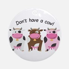 Have A Cow Ornament (Round)