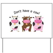 Have A Cow Yard Sign