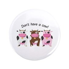 """Have A Cow 3.5"""" Button (100 pack)"""