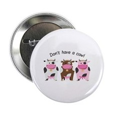"Have A Cow 2.25"" Button (10 pack)"