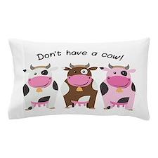 Have A Cow Pillow Case