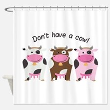 Have A Cow Shower Curtain