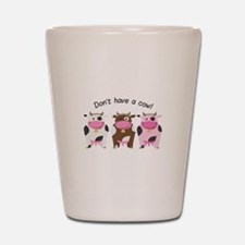 Have A Cow Shot Glass