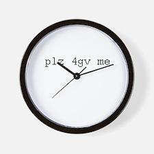 plz 4gv me Wall Clock