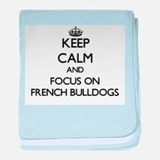 Keep calm and focus on French Bulldog baby blanket