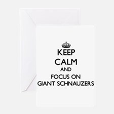 Keep calm and focus on Giant Schnau Greeting Cards