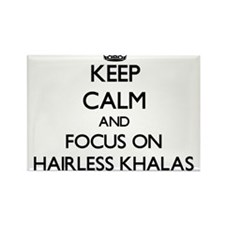 Keep calm and focus on Hairless Khalas Magnets