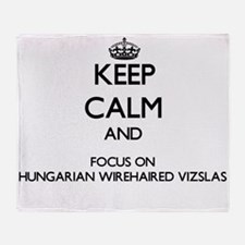 Keep calm and focus on Hungarian Wir Throw Blanket