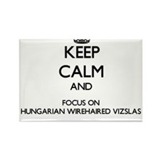 Keep calm and focus on Hungarian Wirehaire Magnets