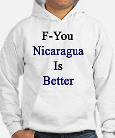 F-You Nicaragua Is Better  Hoodie