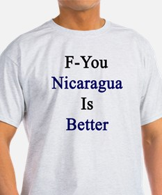 F-You Nicaragua Is Better  T-Shirt