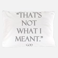 """That's Not What I Meant."" - God Pillow Case"