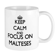 Keep calm and focus on Malteses Mugs