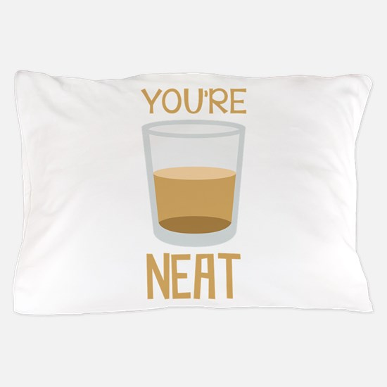 Youre Neat Pillow Case