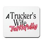 A Trucker's Wife - Faithfully Mousepad
