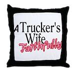 A Trucker's Wife - Faithfully Throw Pillow
