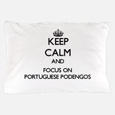 Keep calm and focus on Portuguese Pode Pillow Case