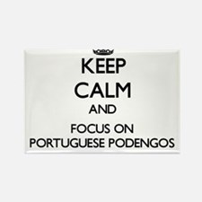Keep calm and focus on Portuguese Podengos Magnets