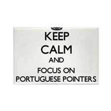 Keep calm and focus on Portuguese Pointers Magnets