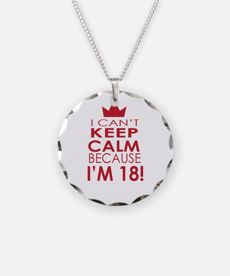 I cant keep calm because Im 18 Necklace