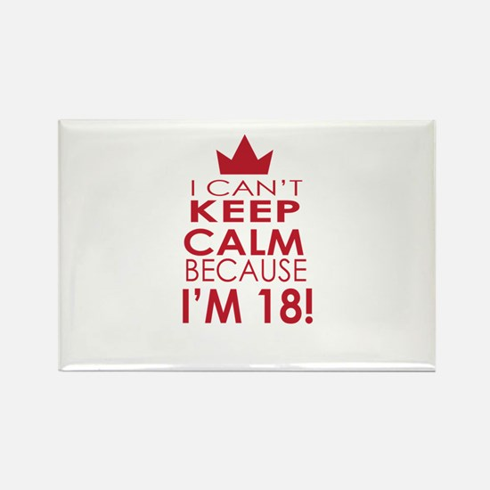 I cant keep calm because Im 18 Magnets