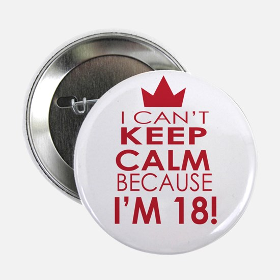 """I cant keep calm because Im 18 2.25"""" Button (10 pa"""