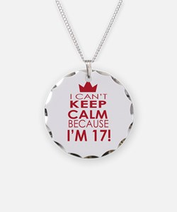 I cant keep calm because Im 17 Necklace
