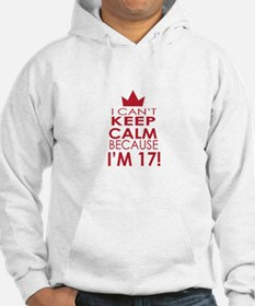 I cant keep calm because Im 17 Hoodie