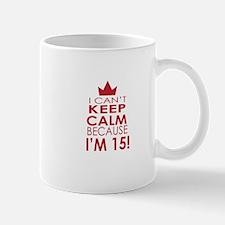 I cant keep calm because Im 15 Mugs