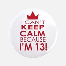"""I cant keep calm because Im 13 3.5"""" Button"""