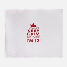 I cant keep calm because Im 13 Throw Blanket