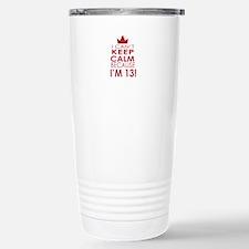 I cant keep calm because Im 13 Travel Mug