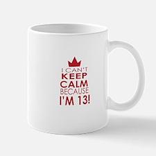 I cant keep calm because Im 13 Mugs