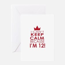 I cant keep calm because Im 12 Greeting Cards