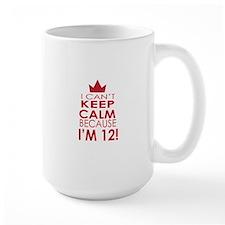 I cant keep calm because Im 12 Mugs