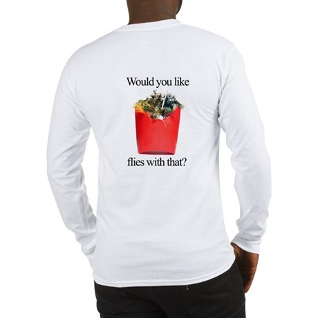 """Would You Like Flies w/That?"" Long Sleeve T-Shirt"
