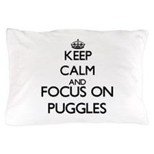 Keep calm and focus on Puggles Pillow Case