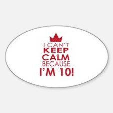 I cant keep calm because Im 10 Decal