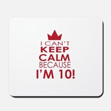 I cant keep calm because Im 10 Mousepad