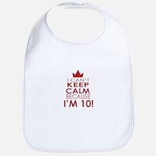 I cant keep calm because Im 10 Bib