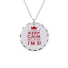 I cant keep calm because Im 5 Necklace