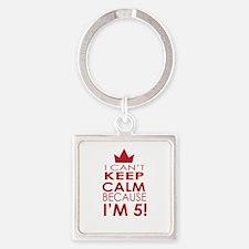 I cant keep calm because Im 5 Keychains