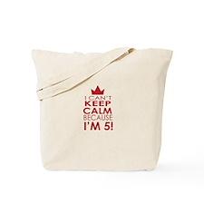 I cant keep calm because Im 5 Tote Bag