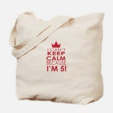 I cant keep calm because Im 5 Tote Bag