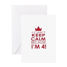 I cant keep calm because Im 4 Greeting Cards