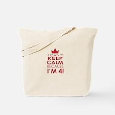 I cant keep calm because Im 4 Tote Bag