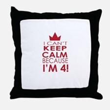 I cant keep calm because Im 4 Throw Pillow