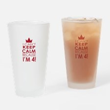 I cant keep calm because Im 4 Drinking Glass