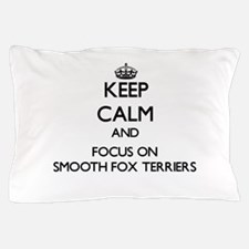 Keep calm and focus on Smooth Fox Terr Pillow Case