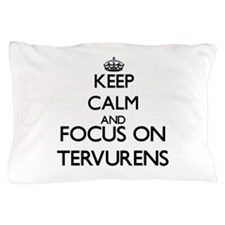 Keep calm and focus on Tervurens Pillow Case